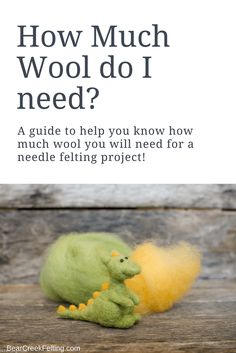How Much Wool Do I need for a Needle Felting Project? - Bear Creek Felting How Much Wool Do I need for a Needle Felting Project? A short article with pictures to guide you in buying wool for your needle felting project. Wool Needle Felting, Needle Felting Tutorials, Needle Felted Animals, Nuno Felting, Wet Felting Projects, Felt Projects, Felt Diy, Felt Crafts, Felted Wool Crafts
