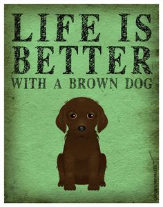 Life is Better with a Brown Dog Art Print 11x14 - Custom Dog Print. $29.00, via Etsy.