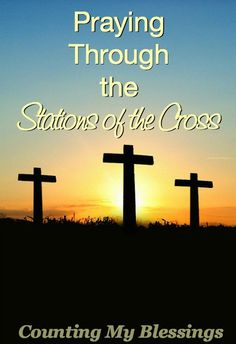 Praying Through the Stations of the Cross by Deb Wolf at Counting My Blessings -- #PrayBig