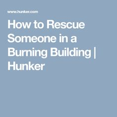 How to Rescue Someone in a Burning Building | Hunker