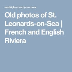 Old photos of St. Leonards-on-Sea Old Photos, Olympics, English, Sea, French, Places, Old Pictures, French People, Vintage Photos