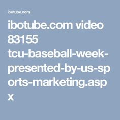 ibotube.com video 83155 tcu-baseball-week-presented-by-us-sports-marketing.aspx