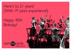 Search results for '40th birthday' Ecards from Free and Funny cards and hilarious Posts | someecards.com