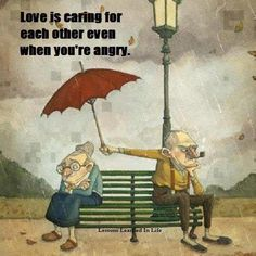 Love is caring for each other even when you're angry. Awwww.....