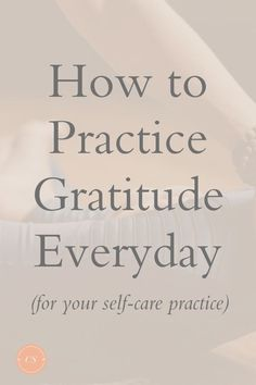 How to Practice Gratitude Everyday for Self-Care | Carley Schweet