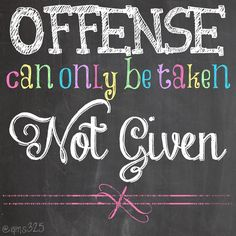"""""""Offense can only be taken... Not Given! #quote #happiness"""