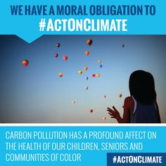 We have a moral obligation to act on climate. Carbon pollution affects our children's health. #ActOnClimate