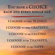 Inspirational & Positive Life Quotes : You have a CHOICE of whether you are happy. Attitude Is Everything… for one of… Life Quotes Love, Positive Quotes For Life, Positive Thoughts, Quotes To Live By, Attitude Is Everything Quotes, Encouraging Thoughts, Positive Things, Life Sayings, Positive Outlook