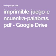 imprimible-juego-encuentra-palabras.pdf - Google Drive Google Drive, Home, Words, Exercises