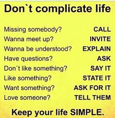 Don't complicate your life. Keep your life simple.