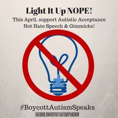 When Autistic people say that we don't benefit from the light it up blue campaign, that it is, in fact, hurting us, that's your cue to ditch the blue lights and boycott Autism $peaks.