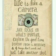 Life is like a camera 😀