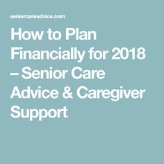 How to Plan Financially for 2018 – Senior Care Advice & Caregiver Support