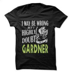 GARDNER Doubt Wrong... - 99 Cool Name Shirt ! - #plain tee #pullover sweatshirt. ORDER HERE => https://www.sunfrog.com/LifeStyle/GARDNER-Doubt-Wrong--99-Cool-Name-Shirt-.html?68278