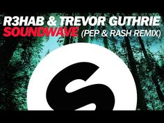 R3hab & Trevor Guthrie - Soundwave (Pep & Rash Remix) #EDM #SpinninRecords