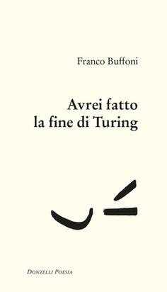 Avrei fatto la fine di Turing, di Franco Buffoni :: Poesia della settimana su LaRecherche.it