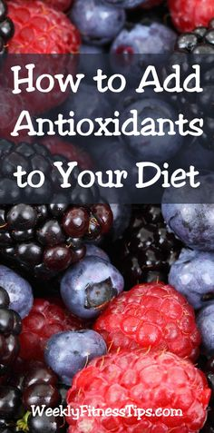 How to Get More Antioxidants Into Your Diet http://weeklyfitnesstips.com/how-to-get-more-antioxidants-into-your-diet/