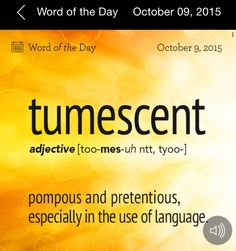 Tumescent: pompous and pretentious, especially in the use of language. Is it tumescent to use the word tumescent? Unusual Words, Weird Words, Rare Words, Unique Words, Great Words, Big Words To Use, English Vocabulary Words, Learn English Words, Descriptive Words