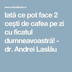 Iată ce pot face 2 ceşti de cafea pe zi cu ficatul dumneavoastră! - dr. Andrei Laslău