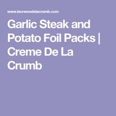 Garlic Steak and Potato Foil Packs | Creme De La Crumb
