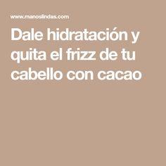 Dale hidratación y quita el frizz de tu cabello con cacao