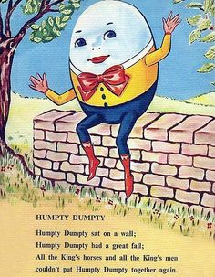 Humpty Dumpty sat on a wall Humpty Dumpty had a great fall All the king's horses and all the king's men Couldn't put Humpty Dumpty together again. ~children's rhyme Shattere… Nursery Rhymes Lyrics, Old Nursery Rhymes, Preschool Poems, Kids Poems, Nursery Rymes, King Horse, Poetry For Kids, Pomes, Rhymes For Kids