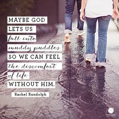 """Maybe God lets us fall into muddy puddles so we can feel the discomfort of life without Him."" Rachel Randolph // Feeling drained, discontent or discouraged? You'll smile when you read Rachel's devotion."