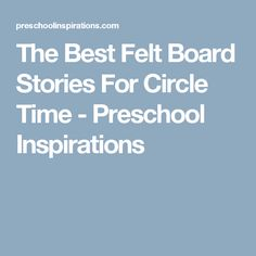 The Best Felt Board Stories For Circle Time - Preschool Inspirations