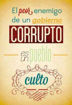 El peor enemigo de un gobierno corrupto, es un pueblo culto... #Citas #Frases @Candidman