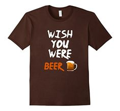 Mens Wish you were beer funny beer enthusiasts T-Shirt Tee