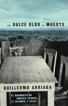 Un dulce olor a muerte - Guillermo Arriaga
