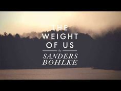 ▶ Sanders Bohlke - The Weight of Us - YouTube