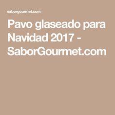 Pavo glaseado para Navidad 2017 - SaborGourmet.com