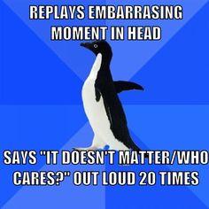 Socially Awkward Penguin. Eventually you'll convince yourself, right?