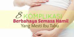 8 Komplikasi Berbahaya Semasa Hamil Yang Mesti Ibu Tahu