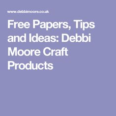 Free Papers, Tips and Ideas: Debbi Moore Craft Products