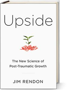 """Scientific American MIND Reviews Upside Jim Rendon's book explores """"The New Science of Post-Traumatic Growth"""""""