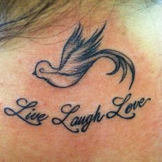 Live Laugh Love tattoo - I like the script, but I'd get rid of the bird.