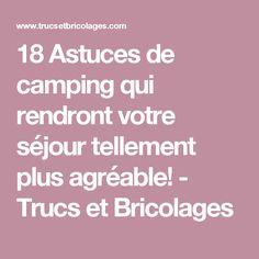 18 Astuces de camping qui rendront votre séjour tellement plus agréable! - Trucs et Bricolages