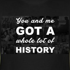 you and me got a whole lot of history , ONE DIRECTION LYRICS