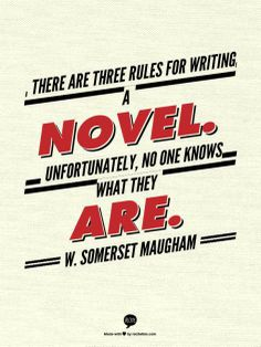 """There are 3 rules for writing a novel.  Unfortunately, no one knows what they are.""  - W. Somerset Maugham via Leah Konen"
