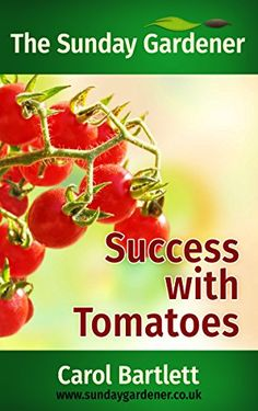Success with Tomatoes: Complete concise guide to growing tomatoes  by [Bartlett, Carol] available e book £1.99 from Amazon