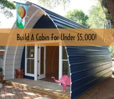 Build an Arched Cabin for $5,000