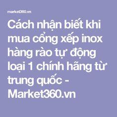 Cách nhận biết khi mua cổng xếp inox hàng rào tự động loại 1 chính hãng từ trung quốc - Market360.vn
