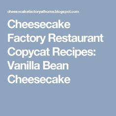 Cheesecake Factory Restaurant Copycat Recipes: Vanilla Bean Cheesecake