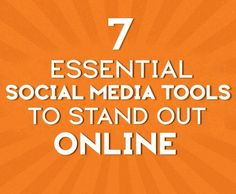 7 Essential #SocialMedia Tools To Stand Out Online