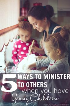5 Ways to Serve Others When You Have Young Children - There are many simple ways to bless another mom or people in your community, even when you're busy with young kids!
