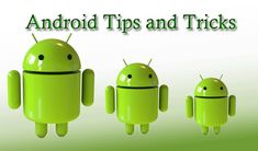 Top 10 android tips and tricks :  The top Android tips you need to know