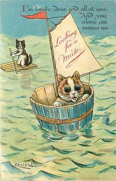 """I'm lonely, dear, and all at sea, and you alone can rescue me.""  << Postcard by Louis Wain >>"