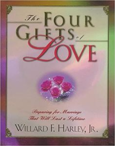 The Four Gifts Of Love Preparing For Marriage That Will Last A Lifetime Willard